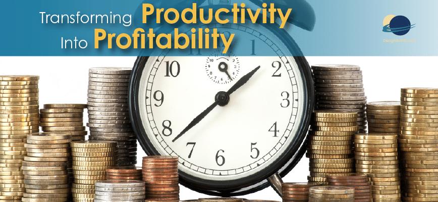 Transforming Productivity into Profitability